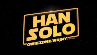"""""""Han Solo. Gwiezdne wojny - historie"""" w kinach od 25 maja 2018 roku"""