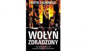 """""""Wołyń Zdradzony"""", Piotr Zychowicz"""
